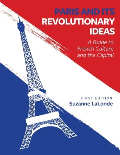 Paris and Its Revolutionary Ideas - Suzanne LaLonde