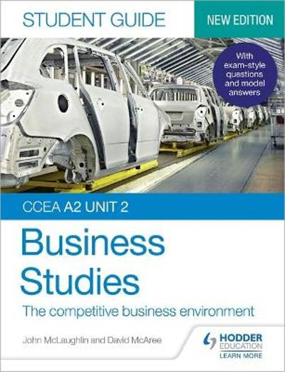 CCEA A2 Unit 2 Business Studies Student Guide 4: The competitive business environment - John McLaughlin