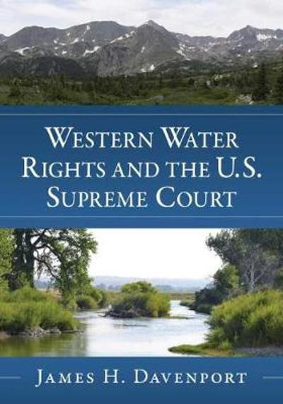 Western Water Rights and the U.S. Supreme Court - James H. Davenport