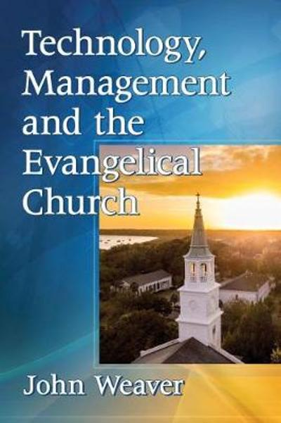 Technology, Management and the Evangelical Church - John Weaver