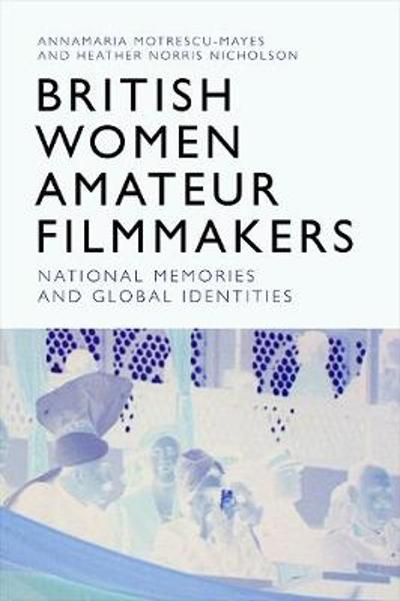 British Women Amateur Filmmakers - Annamaria Motrescu-Mayes