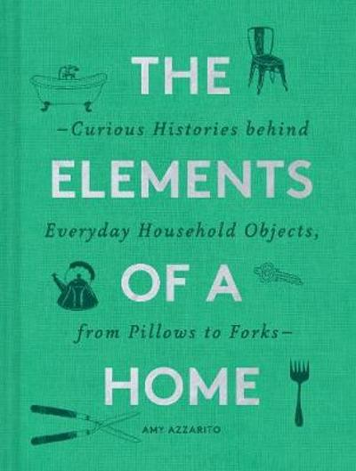 The Elements of a Home - Amy Azzarito