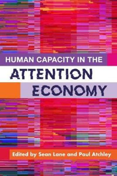 Human Capacity in the Attention Economy - Sean Lane