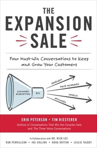 The Expansion Sale: Four Must-Win Conversations to Keep and Grow Your Customers - Erik Peterson