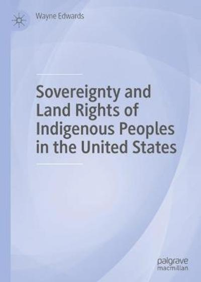 Sovereignty and Land Rights of Indigenous Peoples in the United States - Wayne Edwards