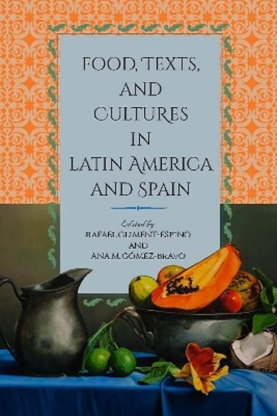 Food, Texts, and Cultures in Latin America and Spain - Rafael Climent-Espino