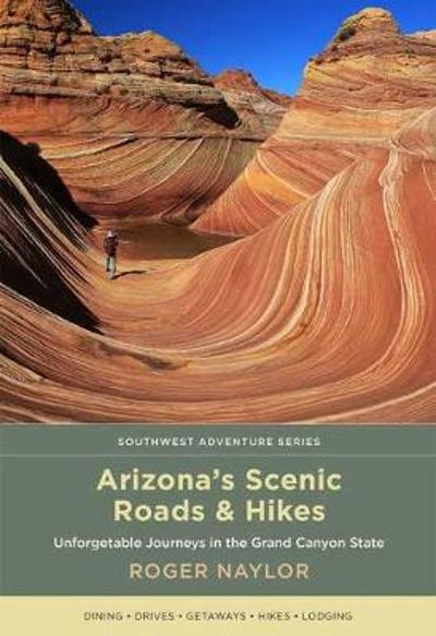 Arizona's Scenic Roads and Hikes - Roger Naylor