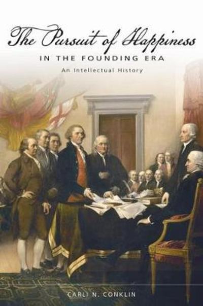 The Pursuit of Happiness in the Founding Era - Carli N. Conklin