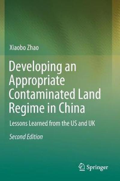 Developing an Appropriate Contaminated Land Regime in China - Xiaobo Zhao