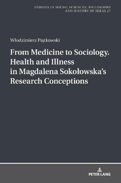 From Medicine to Sociology. Health and Illness in Magdalena Sokolowska's Research Conceptions - Wlodzimierz Piatkowski