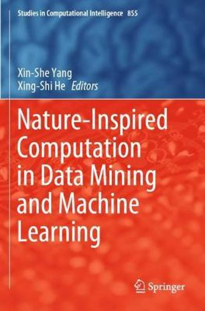Nature-Inspired Computation in Data Mining and Machine Learning - Xin-She Yang
