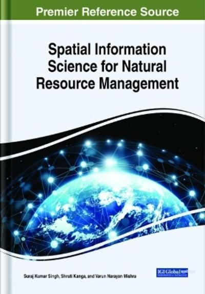 Spatial Information Science for Natural Resource Management - Suraj Kumar Singh
