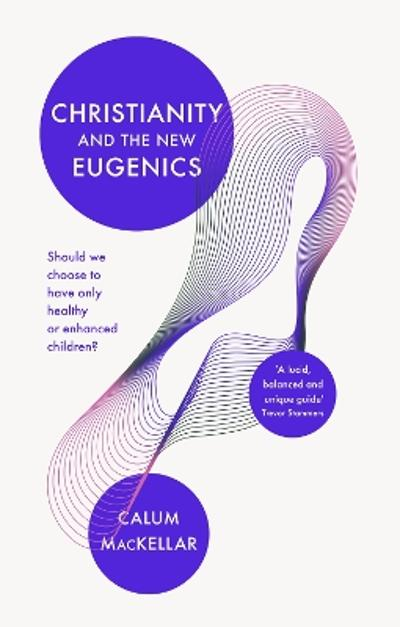Christianity and the New Eugenics - Dr Calum MacKellar