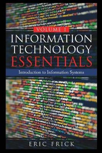 Information Technology Essentials Volume 1 - Eric Frick