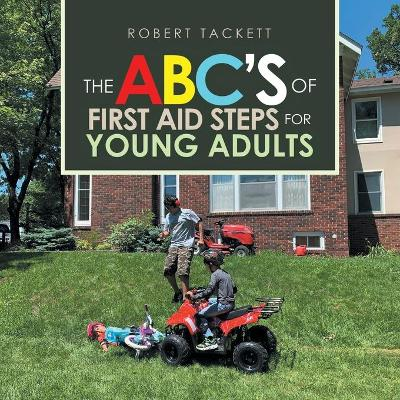 The Abc's of First Aid Steps for Young Adults - Robert Tackett