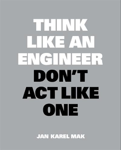 Think Like an Engineer, Don't Act Like One - Jan Karel Mak