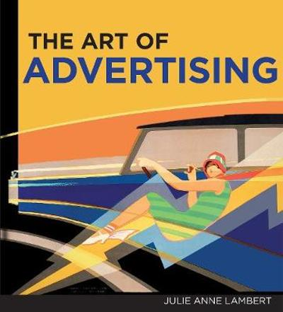 Art of Advertising, The - Julie Anne Lambert