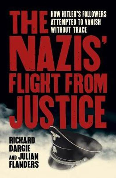The Nazis' Flight from Justice - Richard Dargie