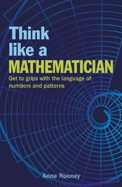Think Like a Mathematician - Anne Rooney