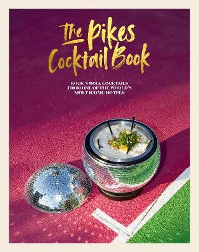 The Pikes Cocktail Book - Dawn Hindle