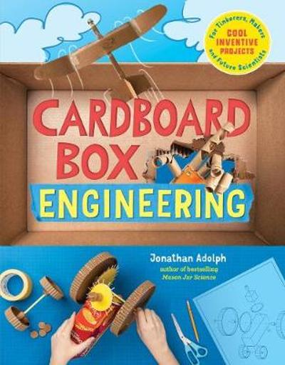 Cardboard Box Engineering: Cool, Inventive Projects for Tinkerers, Makers & Future Scientists - Jonathan Adolph