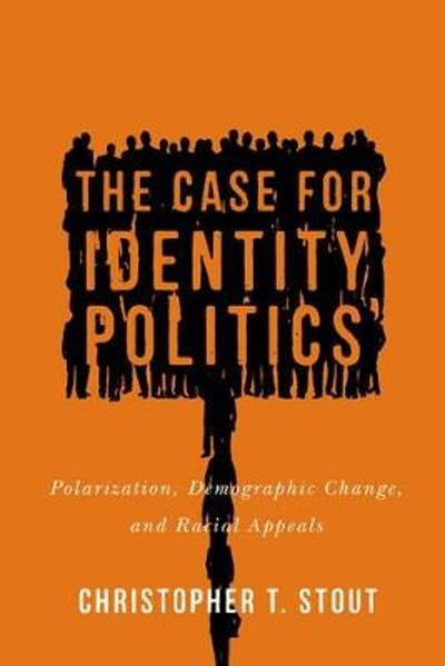 The Case for Identity Politics - Christopher T. Stout