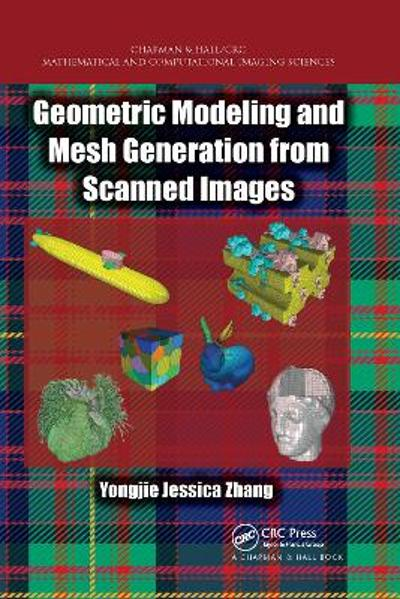 Geometric Modeling and Mesh Generation from Scanned Images - Yongjie Jessica Zhang
