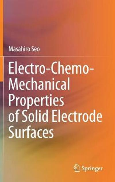 Electro-Chemo-Mechanical Properties of Solid Electrode Surfaces - Masahiro Seo