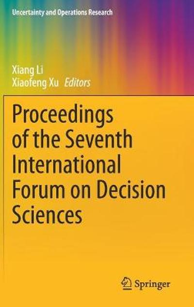 Proceedings of the Seventh International Forum on Decision Sciences - Xiang Li