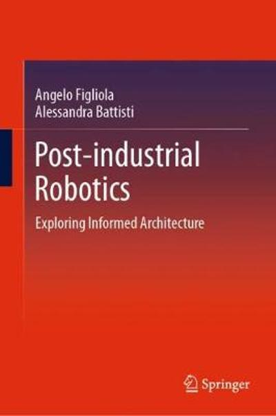 Post-industrial Robotics - Angelo Figliola