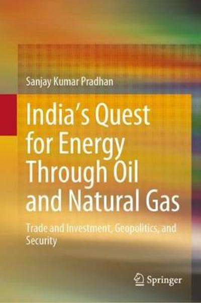 India's Quest for Energy Through Oil and Natural Gas - Sanjay Kumar Pradhan