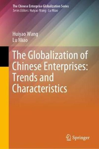 The Globalization of Chinese Enterprises: Trends and Characteristics - Huiyao Wang