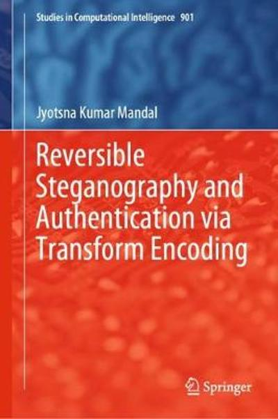 Reversible Steganography and Authentication via Transform Encoding - Jyotsna Kumar Mandal