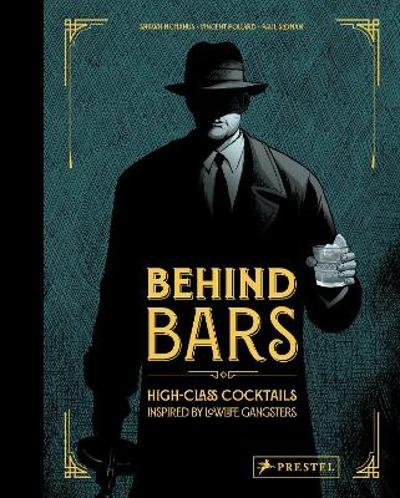 Behind Bars: High Class Cocktails Inspired by Low Life Gangsters - Vincent Pollard