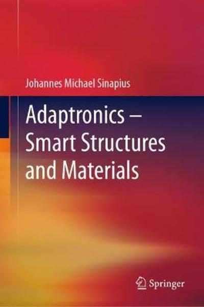 Adaptronics - Smart Structures and Materials - Johannes Michael Sinapius