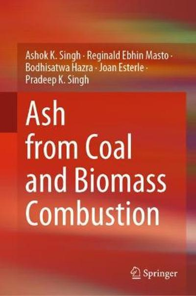 Ash from Coal and Biomass Combustion - Ashok K. Singh