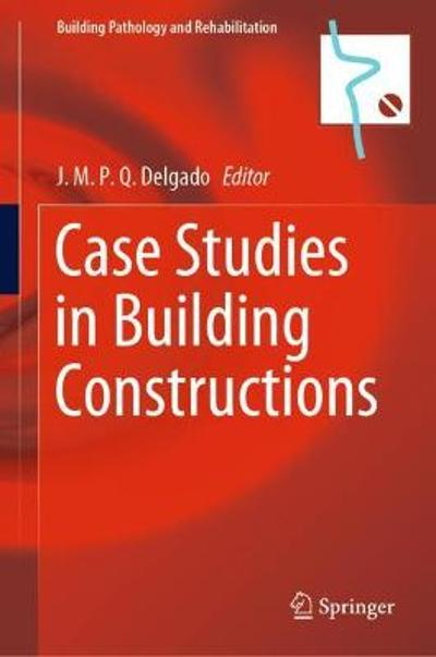 Case Studies in Building Constructions - J.M.P.Q. Delgado