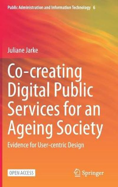 Co-creating Digital Public Services for an Ageing Society - Juliane Jarke