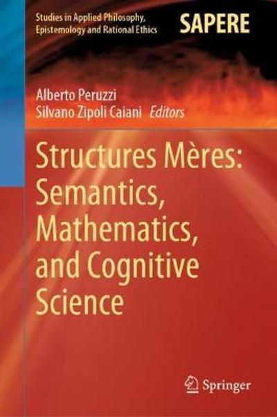 Structures Meres: Semantics, Mathematics, and Cognitive Science - Alberto Peruzzi