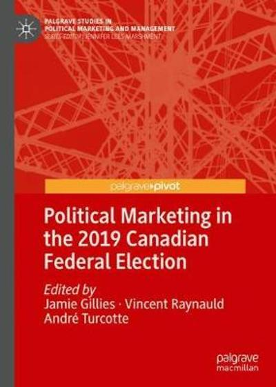Political Marketing in the 2019 Canadian Federal Election - Jamie Gillies