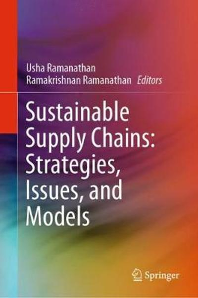 Sustainable Supply Chains: Strategies, Issues, and Models - Usha Ramanathan