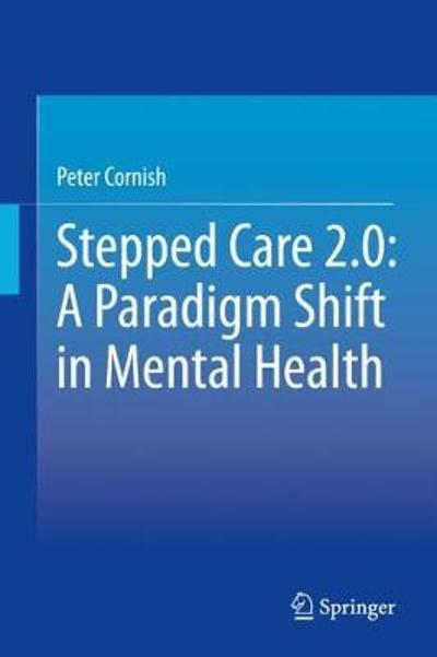 Stepped Care 2.0: A Paradigm Shift in Mental Health - Peter Cornish