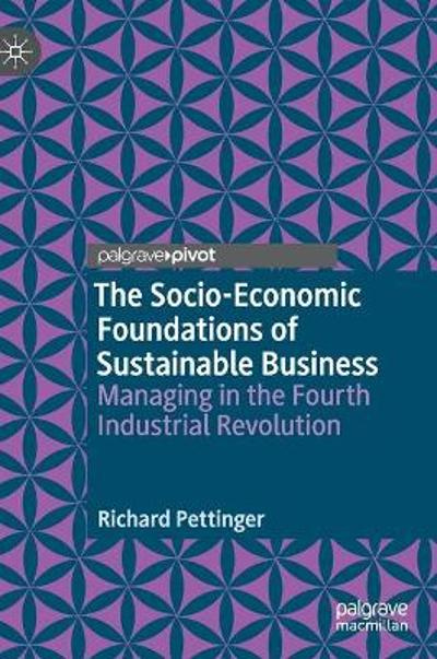 The Socio-Economic Foundations of Sustainable Business - Richard Pettinger