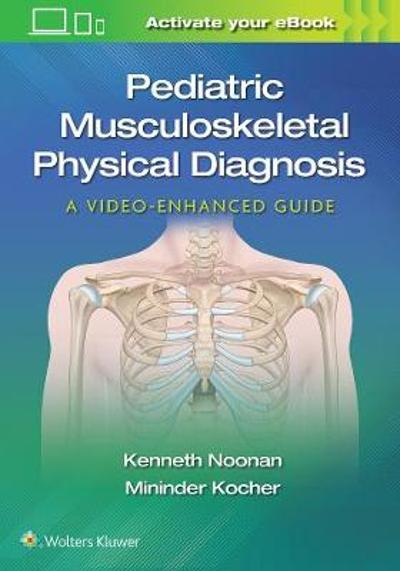 Pediatric Musculoskeletal Physical Diagnosis: A Video-Enhanced Guide - Mininder Kocher