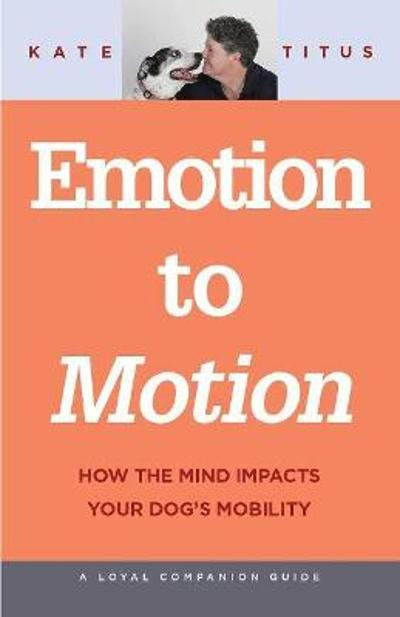 Emotion to Motion - Kate Titus