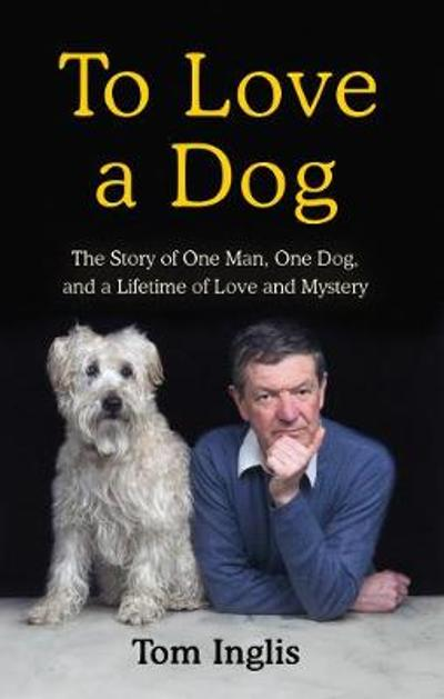 To Love a Dog - Tom Inglis