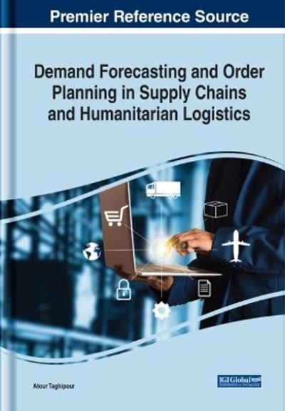 Demand Forecasting and Order Planning in Supply Chains and Humanitarian Logistics - Atour Taghipour