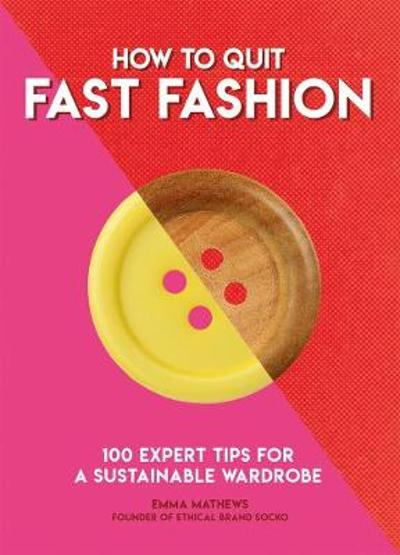 How to Quit Fast Fashion - Emma Matthews