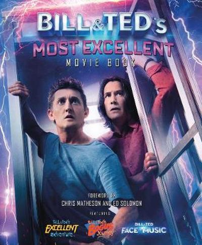Bill & Ted's Most Excellent Movie Book - Laura J. Shapiro