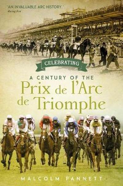 Celebrating a Century of the Prix de l'Arc de Triomphe - Malcolm Pannett